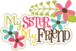 My Sister, My Friends SVG scrapbook title sister svg files sister svg cut files flower svgs free svg cuts