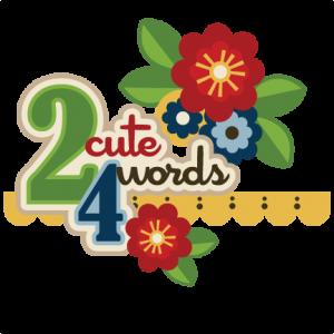 2 Cute 4 Words SVG scrapbook title cute svg cut files free svg files free svg cut files
