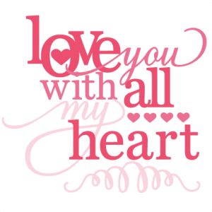 Love You With All My Heart Phrase SVG cutting file for cutting machines vinyl