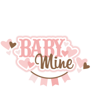Baby Mine Title SVG scrapbook cut file cute clipart files for silhouette cricut pazzles free svgs free svg cuts cute cut files