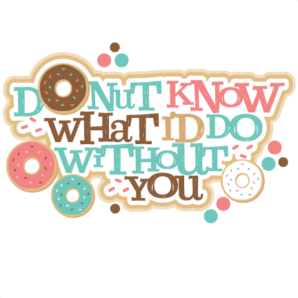 Donut Know What I'd Do Without You Title SVG scrapbook cut