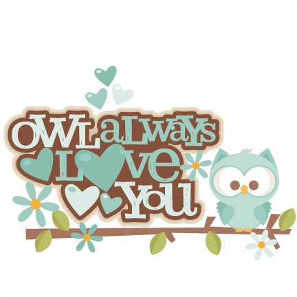 Owl Always Love You Title Svg Scrapbook Cut File Cute
