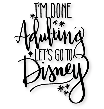 I M Done Adulting Let S Go To Disney Svg Scrapbook Cut File Cute Clipart Files For Silhouette Cricut Pazzles Free Svgs Free Svg Cuts Cute Cut Files