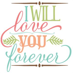 I Will Love You Forever SVG file vinyl svg quotes svg phrases