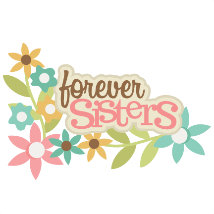 forever sisters svg scrapbook title sisters svg scrapbook title svg