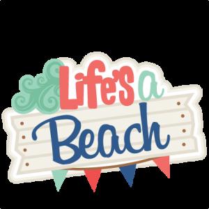 Life's A Beach SVG scrapbook title beach svg cut files for cricut cute cut files cute svg cuts