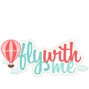 Fly With Me SVG scrapbook title SVG cutting file for scrapbooking hot air balloon svg cut files cute svg cuts cricut
