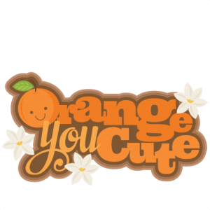 Orange You Cute SVG cutting files flower svg cut file flower svgs cute svg cut files for cricut cute cut files free svgs