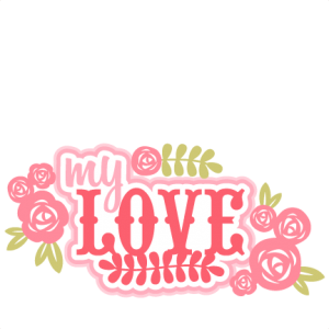 My Love SVG scrapbook title flowers SVG cutting file for scrapbooking free svg cuts free svgs flower svg files