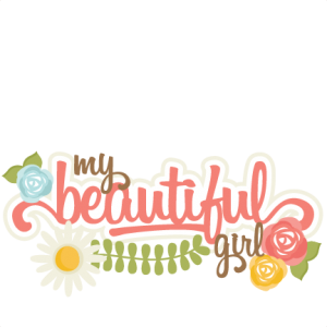 My Beautiful Girl SVG scrapbook title flower svg cuts cute svg files cute svg cut files for cricut
