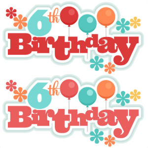 6th Birthday Titles SVG scrapbook birthday svg cut files birthday svg files free svgs free svg cuts
