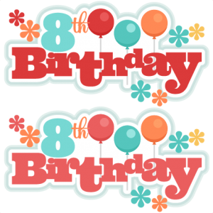 8th Birthday Titles SVG scrapbook birthday svg cut files birthday svg files free svgs free svg cuts